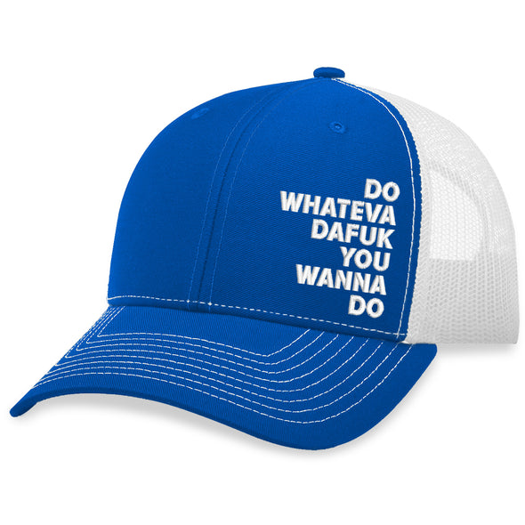Do Whateva Dafuk You Wanna Do Trucker Hat