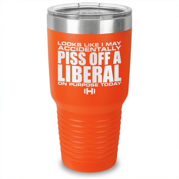 I May Accidentally Piss Off A Liberal Laser Etched Tumbler
