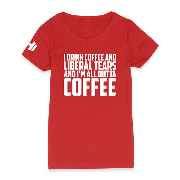 I Drink Coffee And Liberal Tears Womens Apparel