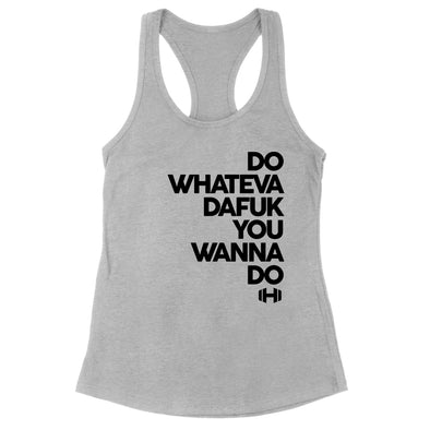 Do Whateva Dafuk You Wanna Do Black Print Womens Apparel