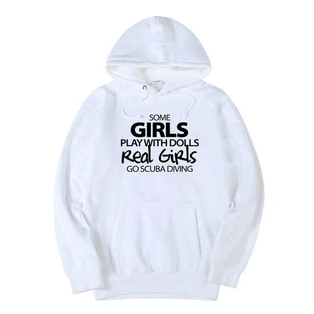 Women Hoodie: Some Girls Play With Dolls, Real Girls Go Scuba Diving