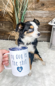 My Dog is The Shit Travel Mug