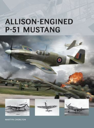 Allison-Engined P-51 Mustang 1 by Martyn Chorlton Osprey Reference Book