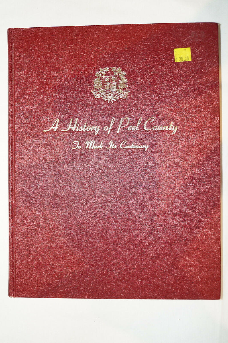 Canadian History of Peel County to Mark its Centenary 1867-1967  Reference Book