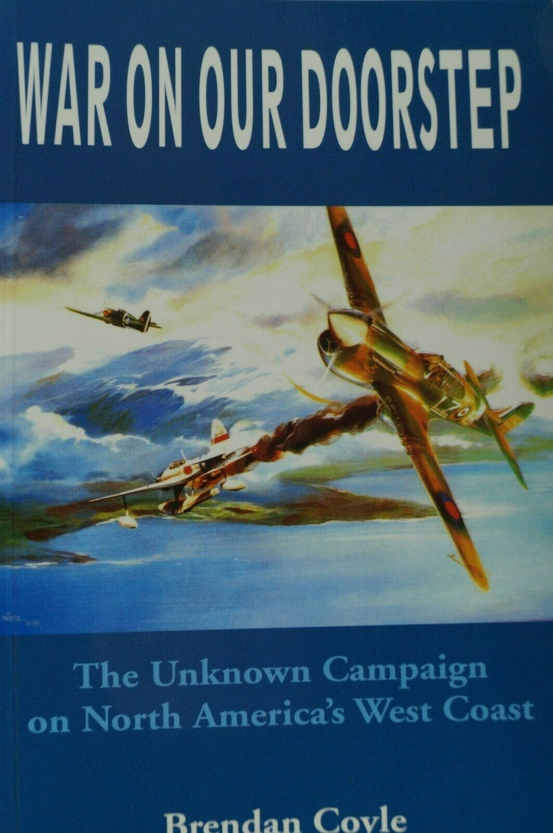 WW2 Canada US War On Our Doorstep The Unknown Campaign Reference Book