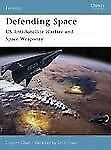 Defending Space: US Anti-Satellite Warfare Space Weaponry Osprey Reference Book