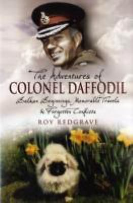 The Adventures of Colonel Daffodil : Balkan Beginnings, Memorable Travels and...