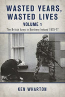 Wasted Years, Wasted Lives British Army Northern Ireland 1975-77 Reference Book