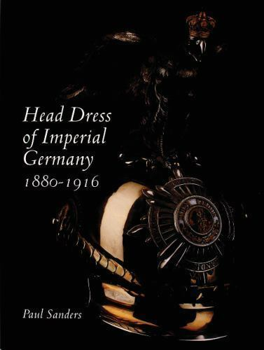 Head Dress of Imperial Germany 1880-1916 by Paul Sanders Reference Book