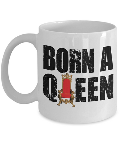 Born A Queen 11oz White Ceramic Mug by AFR Clothing