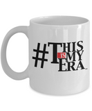 #ThisIsMyEra Mug - 11oz White Ceramic