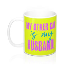 "Load image into Gallery viewer, Take it or Leave it ""My Other Car is My Husband"" Mug"