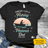 Someone I Love Is Fishing In Heaven Guardian Angel Memorial Personalized Shirt