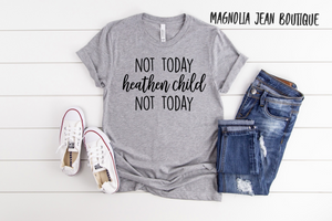 Not Today Heathen Child Graphic Tee