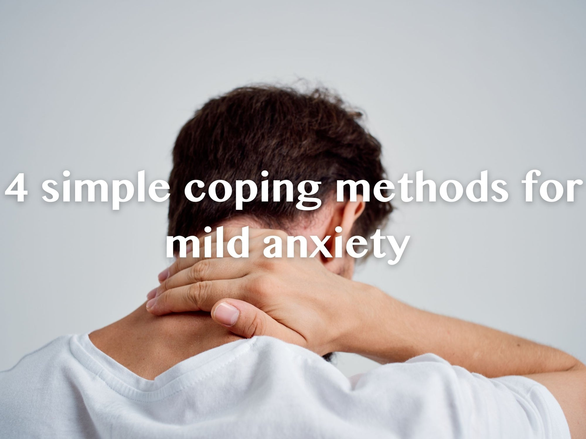 4 Simple Coping Methods for Mild Anxiety