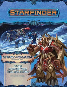 STARFINDER RPG: ADVENTURE PATH - THE FOREVER RELIQUARY (ATTACK OF THE SWARM 4 OF 6) (Softcover)