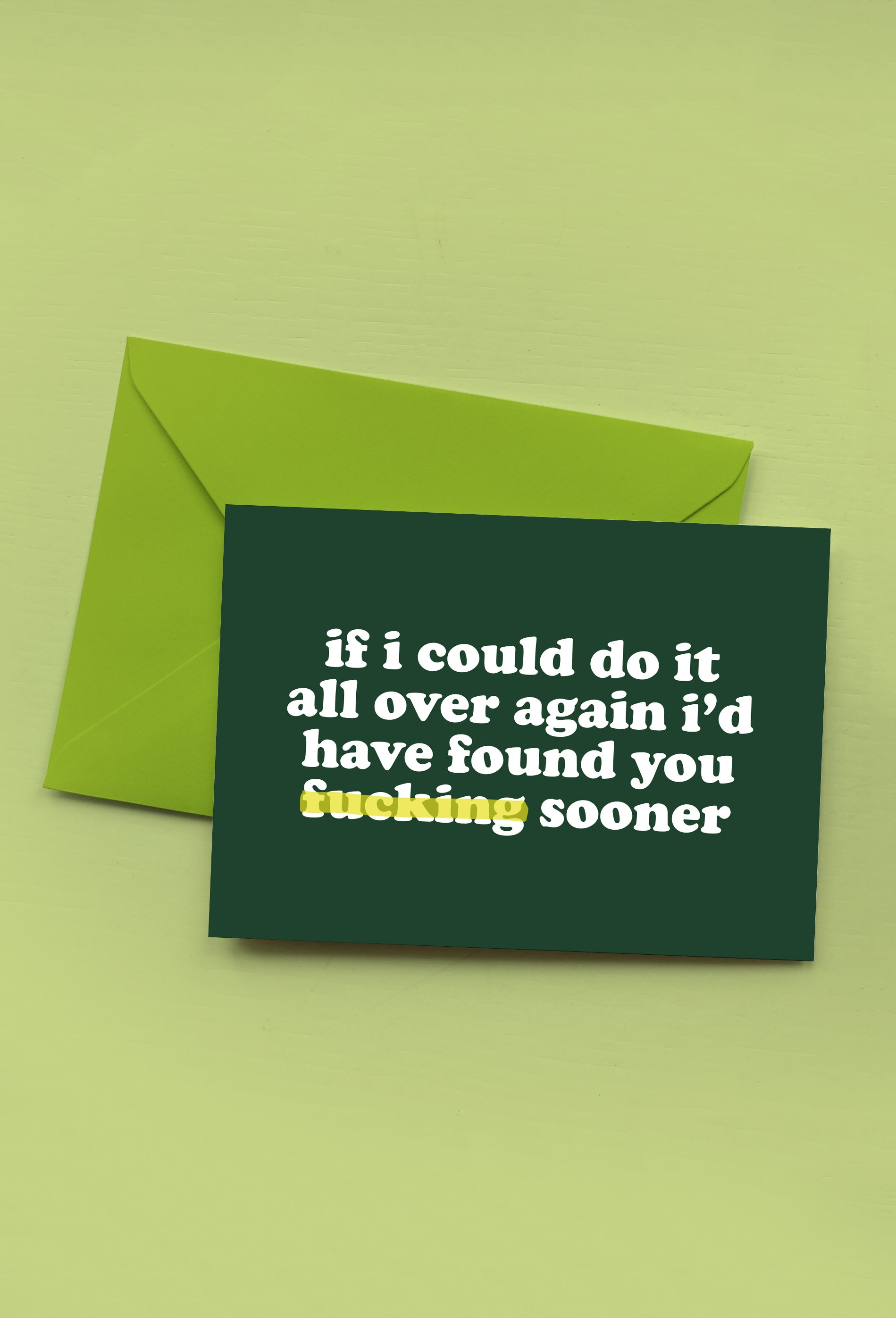 IF I COULD DO IT ALL OVER AGAIN I'D HAVE FOUND YOU FUCKING SOONER - GREETINGS CARD