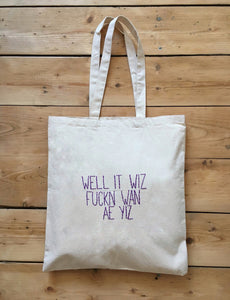 WELL IT WIZ FUCKN WAN AE YIZ - TOTE BAG