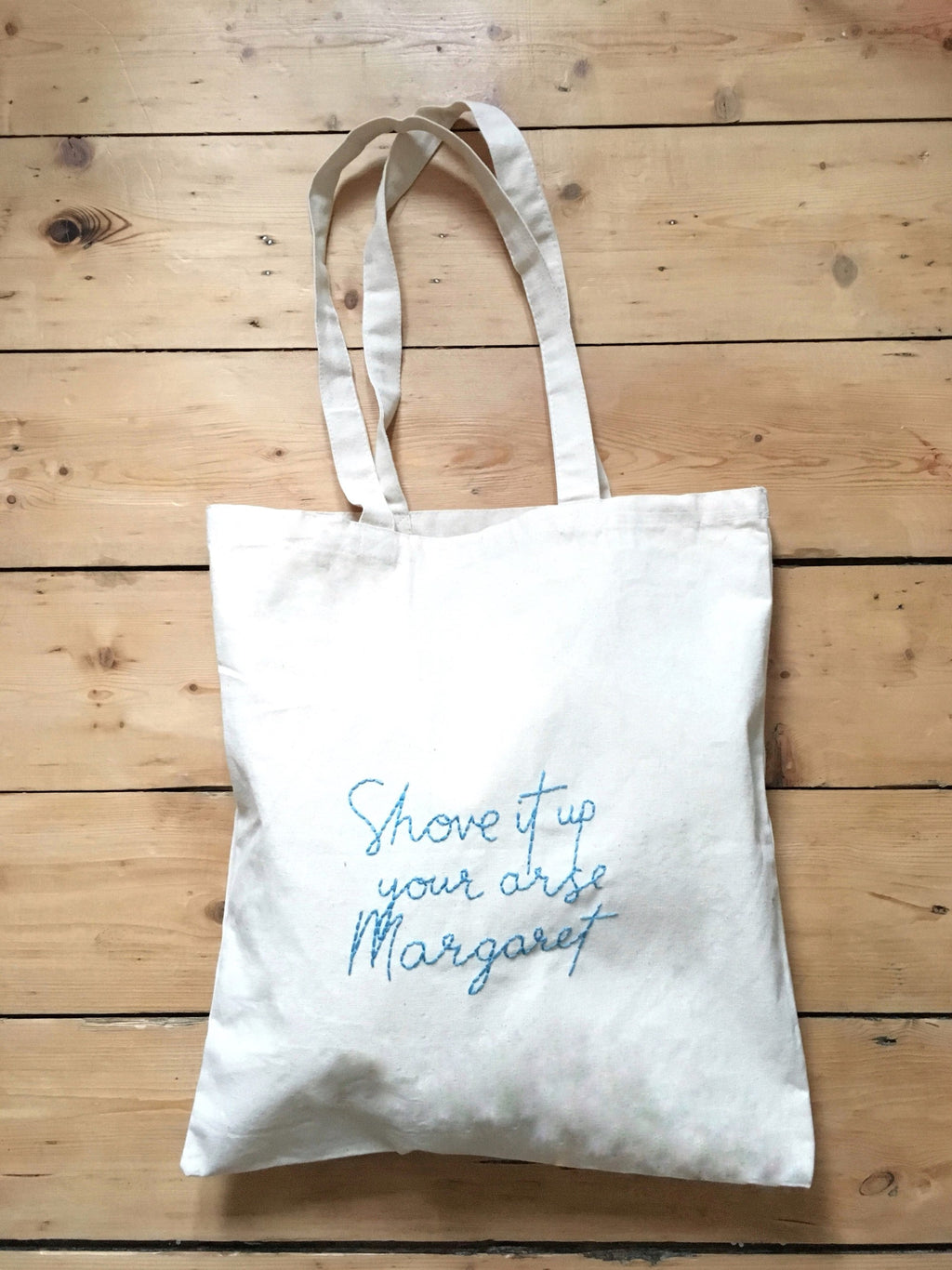 SHOVE IT UP YOUR ARSE MARGARET - TOTE BAG