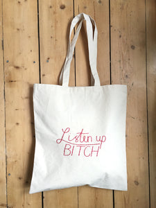 LISTEN UP BITCH - TOTE BAG