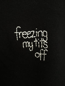 FREEZING MY TITS OFF - SWEATER