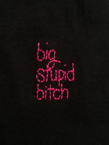 BIG STUPID BITCH - T SHIRT