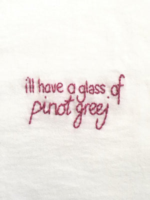 I'LL HAVE A GLASS OF PINOT GREEJ  - T SHIRT