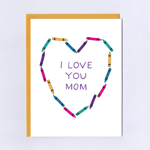 I Love You Mom Crayons - Greeting Card