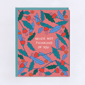 Never Not Thinking Of You - Greeting Card
