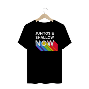 Camiseta Juntos e Shallow Now