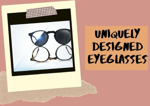 Uniquely Designed Eyeglasses