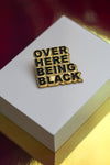 Over Here Being Black Enamel Pin