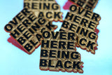 *New* Enamel Pin: Over Here Being Black