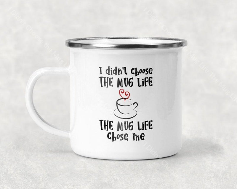 I Didnt Choose The Mug Life The Chose Me Coffee