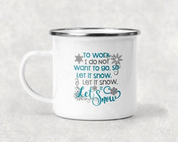 To Work I Do Not Want Go. So Let It Snow Mug Coffee