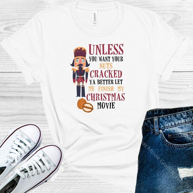 Unless You Want Your Nuts Cracked Better Let Me Finish My Christmas Movie Graphic Tee Graphic Tee