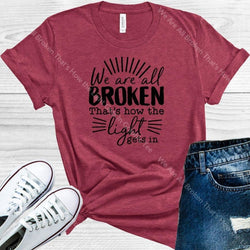 We Are All Broken Thats How The Light Gets In Graphic Tee Graphic Tee