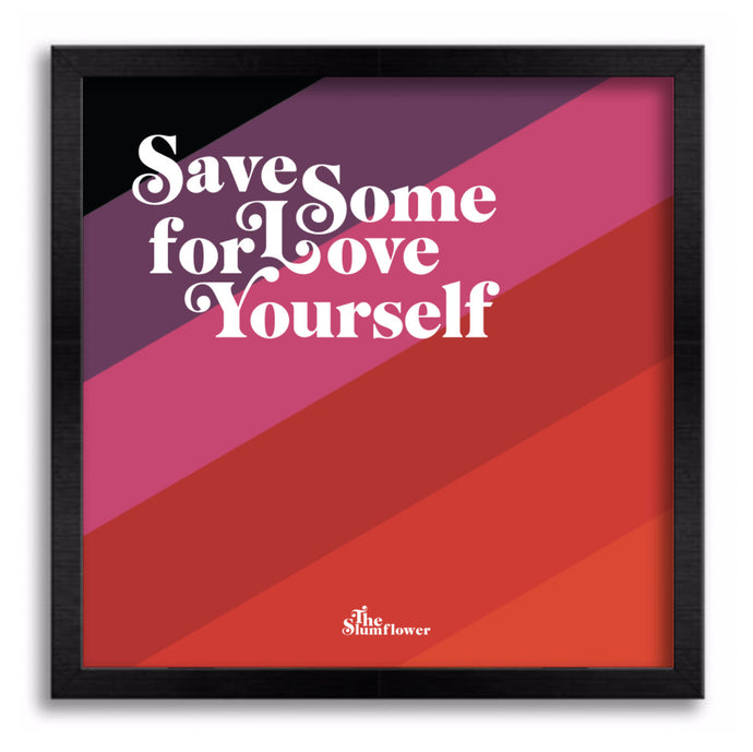 Save Some Love For Yourself Artprint