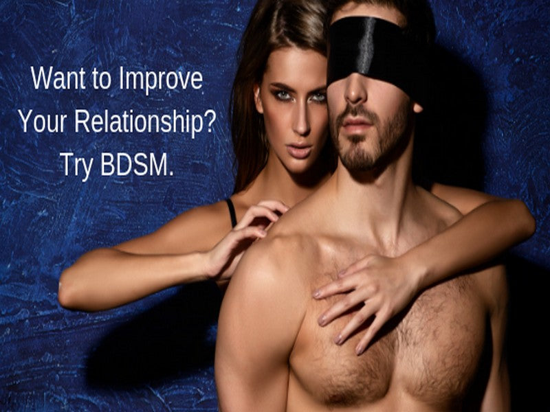 Want to Improve Your Relationship? Try BDSM.