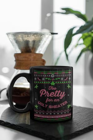 """Too Pretty for an Ugly Sweater"" Mug"