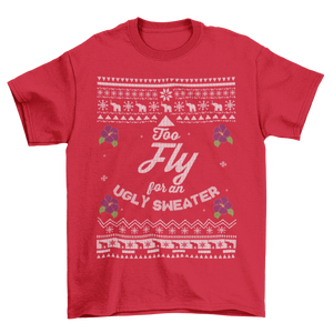 Too Fly for an Ugly Sweater T-Shirt