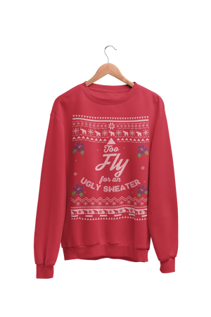 Too Fly for an Ugly Sweater Sweatshirt