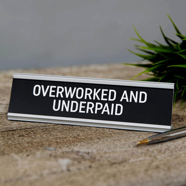 Overworked and Under Paid - Desk Sign