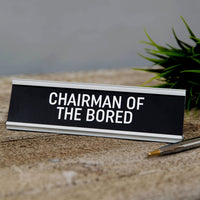 Chairman of the Bored - Desk Sign