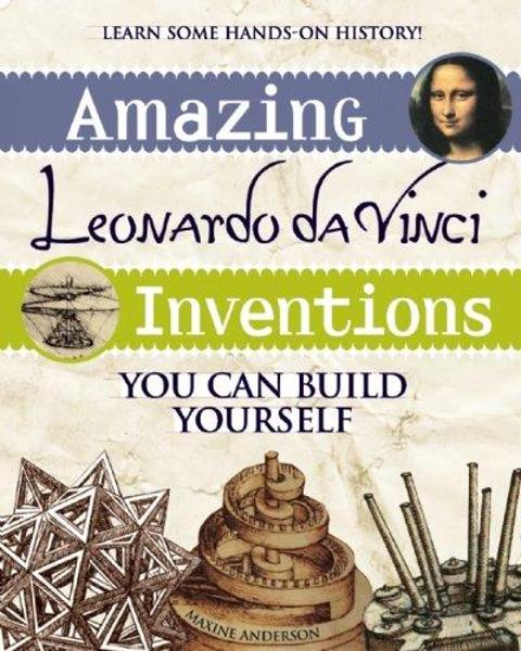 Amazing Leonardo de Vinci - Inventions You Can Build Yourself