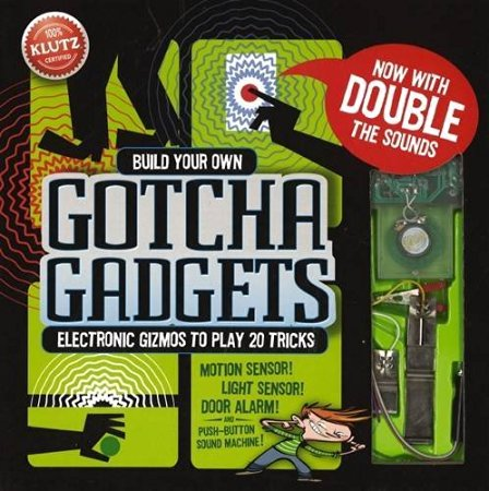 Gotcha Gadgets - Build Your Own Electronic Gizmos to Play 20 Tricks