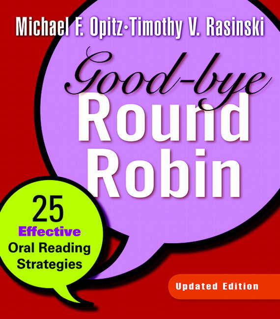 Good-bye Round Robin - 25 Effective Oral Reading Strategies