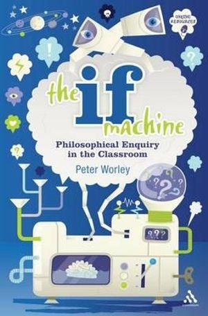 The If Machine - Philosophical Enquiry In The Classroom