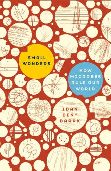 Small Wonders - How Microbes Rule Our World