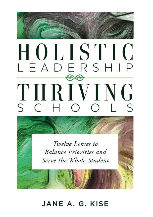 Holistic Leadership Thriving Schools - Twelve Lenses to Balance Priorities and Serve the Whole Student